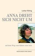 Lothar Röhrig: Anna dreht sich nicht um (auf dem Weg vom Haben zum Sein)