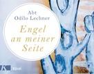 Odilo Lechner: Engel an meiner Seite