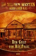 H.W. Stein: Im wilden Westen Nordamerikas 09: Der Geist von Rio Pecos