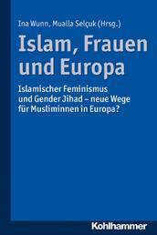 Islam, Frauen und Europa - Islamischer Feminismus und Gender Jihad - neue Wege für Musliminnen in Europa