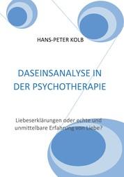 Daseinsanalyse in der Psychotherapie - Liebeserklärungen oder echte und unmittelbare Erfahrung von Liebe?