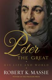 Peter the Great - The compelling story of the man who created modern Russia, founded St Petersburg and made his country part of Europe