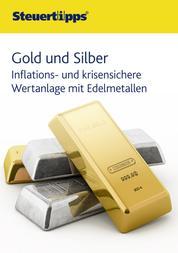 Gold und Silber - Inflations- und krisensichere Wertanlage mit Edelmetallen