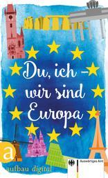 Du, ich - wir sind Europa - Mit einem Vorwort von Eckart von Hirschhausen