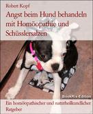 Robert Kopf: Angst beim Hund behandeln mit Homöopathie und Schüsslersalzen ★