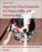 Angst beim Hund behandeln mit Homöopathie und Schüsslersalzen - Ein homöopathischer und naturheilkundlicher Ratgeber