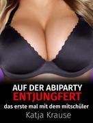 Katja Krause: Auf der Abiparty entjungfert ★★★★