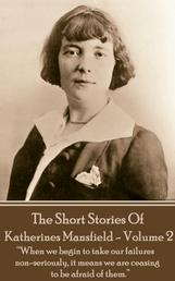 "Katherine Mansfield - The Short Stories - Volume 2 - ""When we begin to take our failures non-seriously, it means we are ceasing to be afraid of them."""