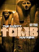 Roy Pond: The Egypt Tomb Machine