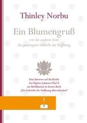 Ein Blumengruß - Ein Blumengruß von der anderen Seite der gereinigten Schwelle der Hoffnung. Eine Antwort auf die Kritik des Papstes Johannes Paul II am Buddhismus