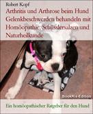 Robert Kopf: Arthritis und Arthrose beim Hund Gelenkbeschwerden behandeln mit Homöopathie, Schüsslersalzen und Naturheilkunde