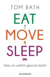 Eat, Move, Sleep - Was uns wirklich gesund macht