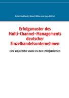 Achim Burkhardt: Erfolgsmuster des Multi-Channel-Managements deutscher Einzelhandelsunternehmen