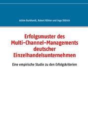 Erfolgsmuster des Multi-Channel-Managements deutscher Einzelhandelsunternehmen - Eine empirische Studie zu den Erfolgskriterien