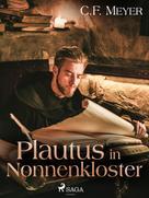 Conrad Ferdinand Meyer: Plautus im Nonnenkloster