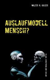 Auslaufmodell Mensch? - Mythos und Wirklichkeit der Künstlichen Intelligenz