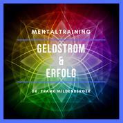 Mentaltraining: Geldstrom & Erfolg - Erfolgreich sein!