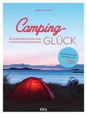 Camping-Glück - 80 außergewöhnliche Plätze in Deutschland