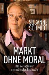 Markt ohne Moral - Meine Beobachtungen im Zentrum der Weltfinanzkrise