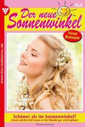 Der neue Sonnenwinkel 6 – Familienroman - Schöner als im Sonnenwinkel?