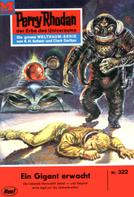 William Voltz: Perry Rhodan 322: Ein Gigant erwacht ★★★★