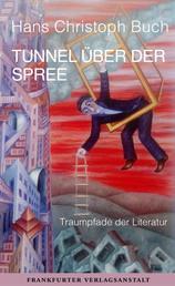 Tunnel über der Spree - Traumpfade der Literatur