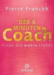 Der 6-Minuten-Coach - Finde die wahre Liebe