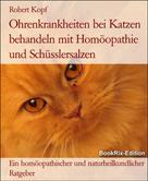 Robert Kopf: Ohrenkrankheiten bei Katzen behandeln mit Homöopathie und Schüsslersalzen