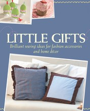 Little Gifts - Brilliant sewing ideas for fashion accessories and home décor