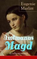 Eugenie Marlitt: Amtmanns Magd (Liebesroman)
