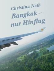 Bangkok - nur Hinflug - (Eine Kurzgeschichte)
