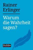 Rainer Erlinger: Warum die Wahrheit sagen?