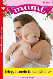Mami 1847 – Familienroman - Ich gebe mein Kind nicht her
