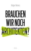 Holger Reiners: Brauchen wir noch Architekten? ★★★