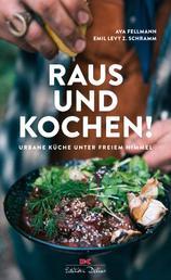 Raus und kochen! - Urbane Küche unter freiem Himmel