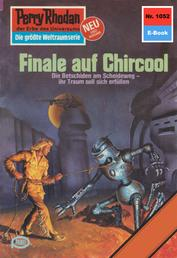 "Perry Rhodan 1052: Finale auf Chircool - Perry Rhodan-Zyklus ""Die kosmische Hanse"""