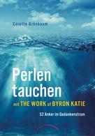 Colette Grünbaum: Perlen tauchen mit The Work of Byron Katie