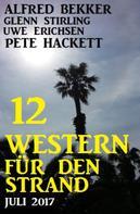 Alfred Bekker: 12 Western für den Strand Juli 2017 ★★★★