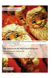 Das Geheimnis der Weihnachtsbräuche - von Lichterbäumen, Gänsebraten und Geschenken