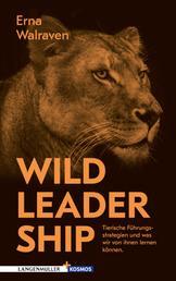 Wild Leadership - Tierische Führungsstrategien und was wir von ihnen lernen können