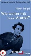 Rahel Jaeggi: Wie weiter mit Hannah Arendt?