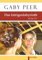 Gaby Peer: Das Intrigenlabyrinth