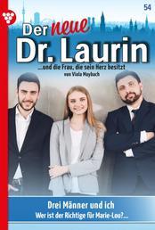 Der neue Dr. Laurin 54 – Arztroman - Drei Männer und ich