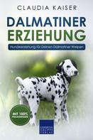 Claudia Kaiser: Dalmatiner Erziehung - Hundeerziehung für Deinen Dalmatiner Welpen