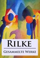 Rainer Maria Rilke: Rilke - Gesammelte Werke ★★★★★