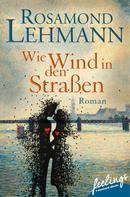 Rosamond Lehmann: Wie Wind in den Straßen