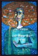 Jan Pelzer: Der Maler als Seher