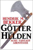 Hendrik M. Bekker: Götter und Helden: Acht Fantasy Abenteuer