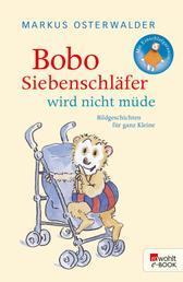 Bobo Siebenschläfer wird nicht müde - Bildgeschichten für ganz Kleine