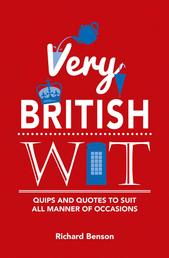 Very British Wit - Quips and Quotes to Suit All Manner of Occasions